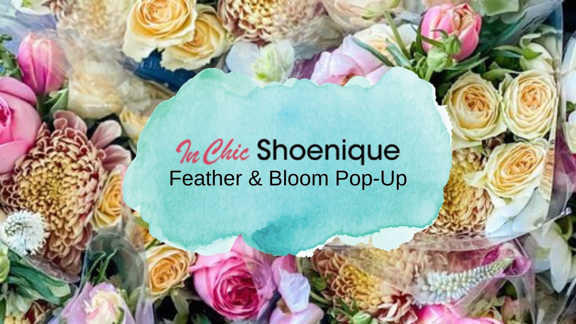 Feather & Bloom Pop Up at In Chic Shoenique